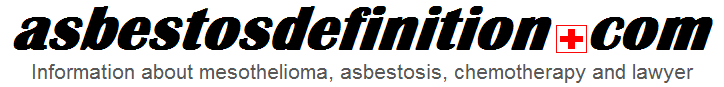 asbestos definition - Information about mesothelioma, asbestosis, chemotherapy and lawyer